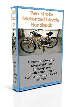 Two Stroke Motorized Bicycle Handbook: A How-to Step-By-Step Guide on Building and Troubleshooting a Two-Stroke Motorized Bicycle Jeff Young