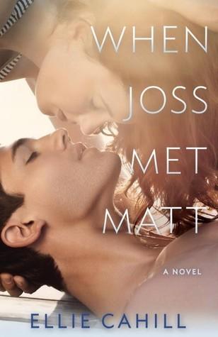 When Joss Met Matt: A Novel Ellie Cahill