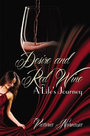 Desire and Red Wine: A Lifes Journey  by  Victoria Norvaisa