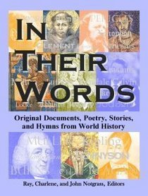 In Their Words: Original Documents, Poetry, Stories, and Hymns from World History  by  Ray Notgrass