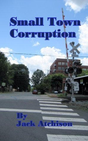 Small Town Corruption  by  Jack Atchison