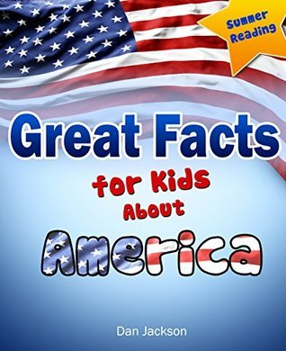 4th of July : Great Facts for Kids About AMERICA (Great 4th of July e-Book) (Summer Reading Collection)  by  Dan Jackson