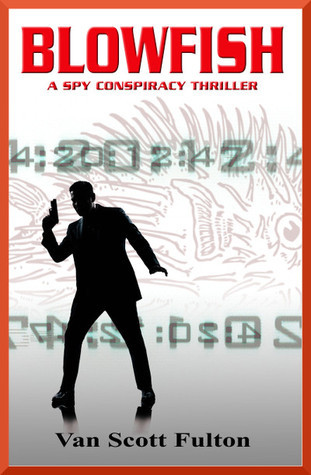 Blowfish: A Spy Conspiracy Thriller  by  Van Scott Fulton