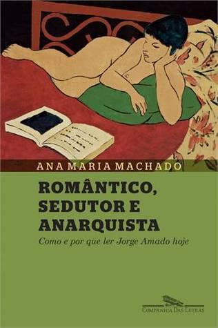 Romântico, sedutor e anarquista: Como e por que ler Jorge Amado hoje  by  Ana Maria Machado