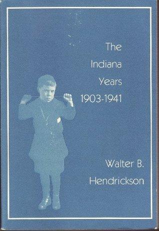 Indiana Years, 1903-1941 (Indiana Historical Society Publications, Vol 26, No 3)  by  Walter Hendrickson