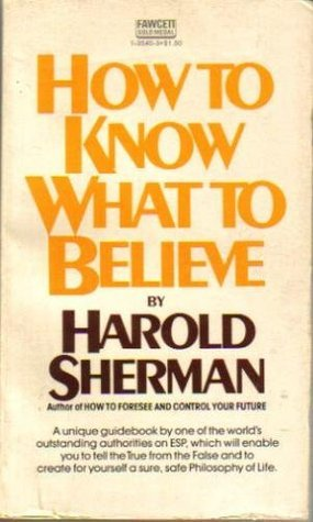 How to Know What to Believe Harold M. Sherman