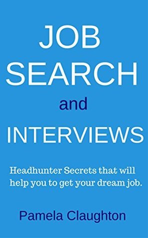 Job Search and Interviews: Headhunter Secrets that will help you to get your dream job.  by  Pamela Claughton