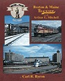 Boston & Maine Trackside with Arthur E. Mitchell Carl R. Byron