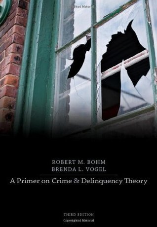 A Primer on Crime and Delinquency Theory, 3rd Edition  by  Robert M. Bohm