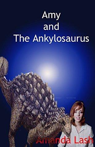 Amy and the Ankylosaurus  by  Amanda Lash