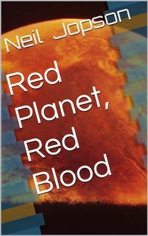 Red Planet, Red Blood  by  Neil Jopson