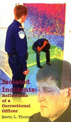 Isolated Incidents: Reflections of a Correctional Officer  by  Kevin L Thomas