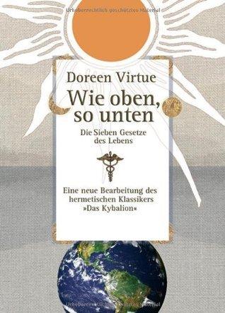 Wie oben, so unten: Die Sieben Gesetze des Lebens  by  Doreen Virtue