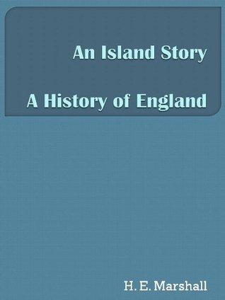 An Island Story - A History of England  by  H.E. Marshall