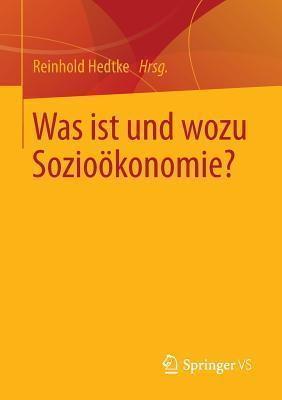 Was Ist Und Wozu Soziookonomie?  by  Reinhold Hedtke