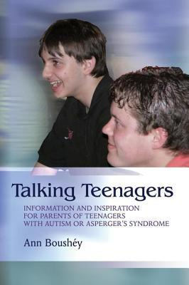 Talking Teenagers: Information and Inspiration for Parents of Teenagers with Autism or Aspergers Syndrome  by  Ann Boushey