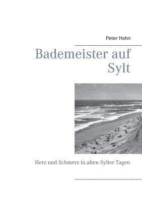 Bademeister auf Sylt: Herz und Schmerz in alten Sylter Tagen Peter Hahn