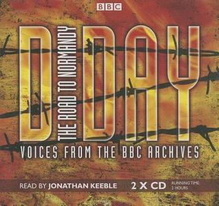D-Day: The Road to Normandy: Voices from the BBC Archives  by  Mark Jones