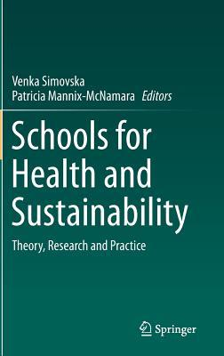 Schools for Health and Sustainability: Theory, Research and Practice  by  Venka Simovska