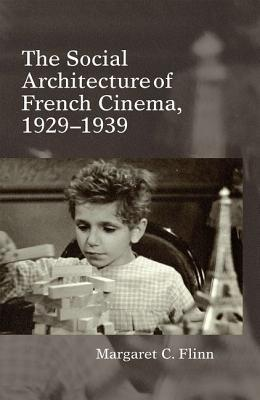 The Social Architecture of French Cinema: 1929-1939  by  Margaret C Flinn