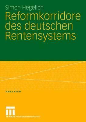 Reformkorridore Des Deutschen Rentensystems  by  Simon Hegelich