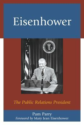 Eisenhower: The Public Relations President  by  Pam Parry