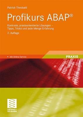 Profikurs ABAP: Konkrete, praxisorientierte Lösungen - Tipps, Tricks und jede Menge Erfahrung Patrick Theobald