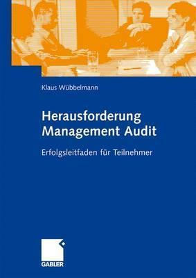 Herausforderung Management Audit: Erfolgsleitfaden F R Teilnehmer  by  Klaus W. Bbelmann