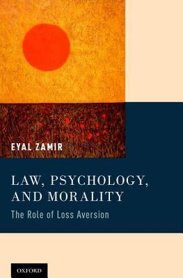 Law, Psychology, and Morality: The Role of Loss Aversion Eyal Zamir
