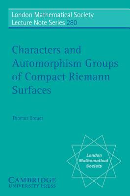 Characters and Automorphism Groups of Compact Riemann Surfaces Thomas Breuer