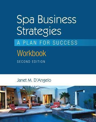 Workbook for Dangelo S Spa Business Strategies: A Plan for Success  by  Janet DAngelo