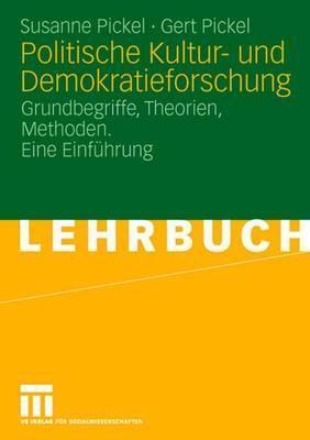 Politische Kultur- Und Demokratieforschung: Grundbegriffe, Theorien, Methoden. Eine Einfuhrung Susanne Pickel