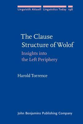 The Clause Structure of Wolof: Insights Into the Left Periphery  by  Harold Torrence