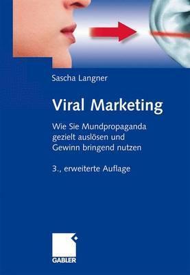 Viral Marketing: Wie Sie Mundpropaganda Gezielt Auslosen Und Gewinn Bringend Nutzen Sascha Langner