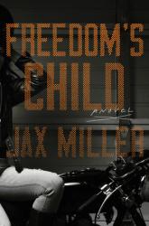 Freedoms Child: A Novel  by  Jax Miller