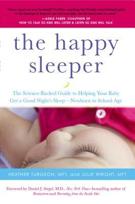 The Happy Sleeper: The Science-Backed Guide to Helping Your Baby Get a Good Nights Sleep - Newborn to School Age  by  Heather Turgeon