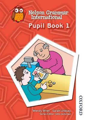 Nelson Grammar International Pupil Book 1  by  Sarah Lindsay