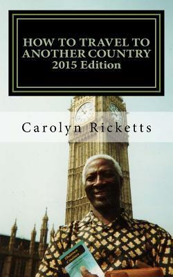 How to Travel to Another Country  by  Carolyn B. Ricketts