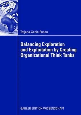 Balancing Exploration and Exploitation  by  Creating Organizational Think Tanks by Tatjana-Xenia Puhan