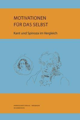 Kant Und Spinoza: Motivationen Fur Das Selbst Anne Tilkorn
