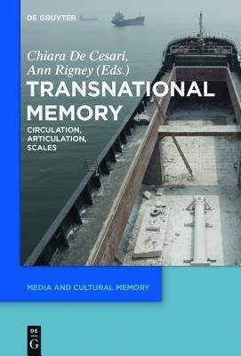 Transnational Memory: Circulation, Articulation, Scales Chiara De Cesari