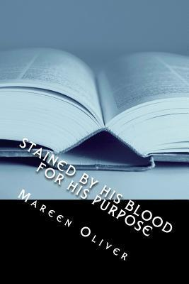 Stained His Blood: For His Purpose by Mareen Oliver