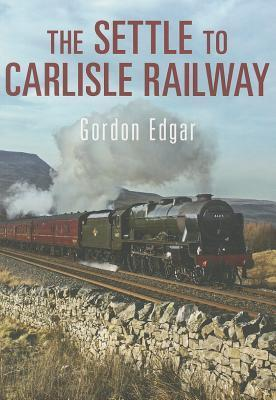 The Settle to Carlisle Railway  by  Gordon  Edgar