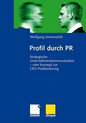 Profil Durch PR: Strategische Unternehmenskommunikation - Vom Konzept Zur CEO-Positionierung  by  Wolfgang Immerschitt