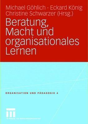 Beratung, Macht Und Organisationales Lernen Michael Göhlich