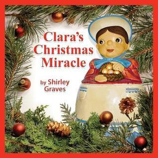 Claras Christmas Miracle  by  Shirley Graves