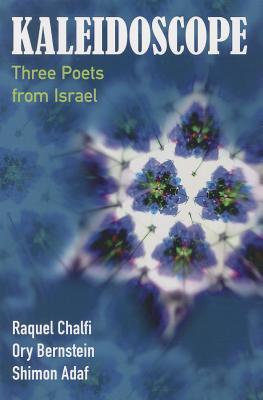 Kaleidoscope: Three Poets from Israel  by  Ory Bernstein