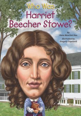 Who Was Harriet Beecher Stowe? Dana Meachen Rau