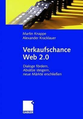 Verkaufschance Web 2.0: Dialoge Fördern, Absätze Steigern, Neue Märkte ErschlieÃ?En Martin Knappe