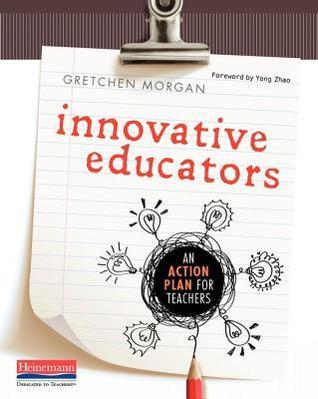 Innovative Educators: An Action Plan for Teachers  by  Gretchen Morgan
